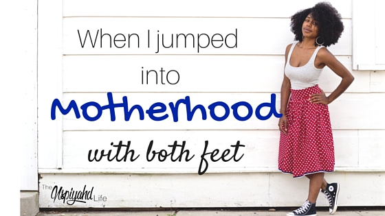 When I jumped into Motherhood with both feet