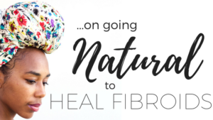 fibroids, natural, natural hair, natural healing